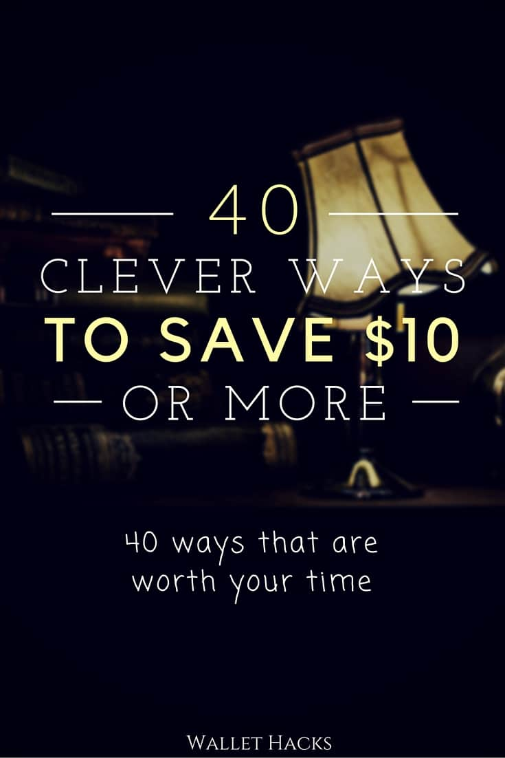 40 Clever Ways to Save $10+
