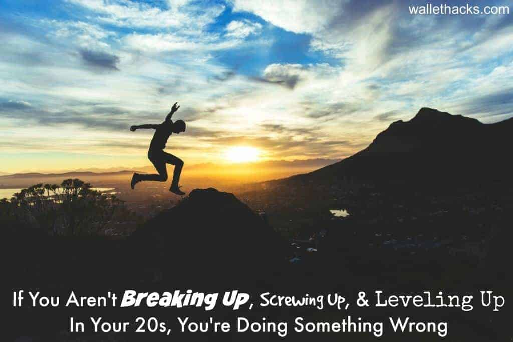 If You Aren't Breaking Up, Screwing Up, and Leveling Up In Your 20s, You're Doing Something Wrong