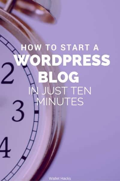 How to Start A WordPress Blog in Just 10 Minutes