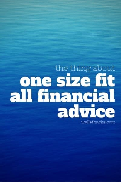 If you read any financial news or advice, you probably wonder whether all financial advice works for you. Does one size fit all financial advice exist? Read on.