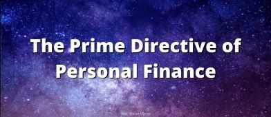 80% of all personal finance can be distilled down to one line - I call it the Prime Directive of Personal Finance.