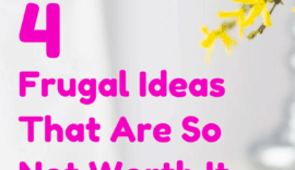 Being frugal is good but not all frugality is created equally. Some frugal ideas are worth doing, some are not, we tackle four that you should avoid at all costs (and what to do instead!)