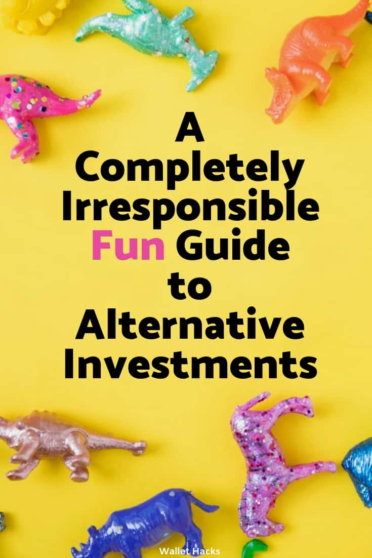 A Fun & Irresponsible Guide to Alternative Investments