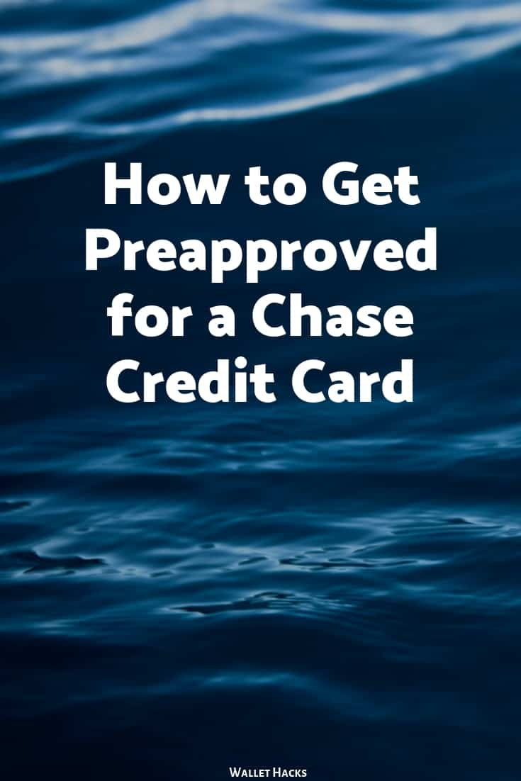 Chase Pre Approval >> How To Get Preapproved For A Chase Credit Card