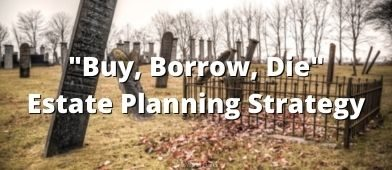 If it feels like the rich play by different rules, it's because they sometimes do. Learn about the Buy Borrow Die estate planning strategy.