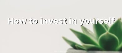 If you want to get ahead, you need to invest in yourself. Invest in your near-term financial security, equipment, skills & education, and your future. We outline the step by step.