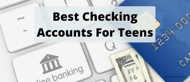 Best Checking Accounts For Teens
